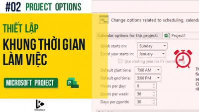 Project Options #02 - Hướng dẫn thiết lập khung thời gian làm việc của dự án trong Project Options trên MS Project
