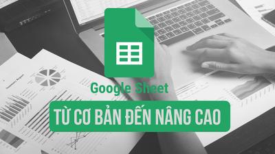 Google Sheet - Từ cơ bản đến nâng cao dành cho người đi làm