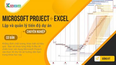 Lập và quản lý Tiến độ thi công Dự án chuyên nghiệp với MS Project + Excel